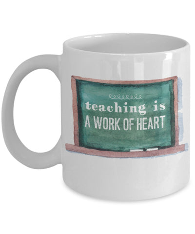 Teacher Mug - Teaching is a Work of Heart - 11 oz Gift Mug