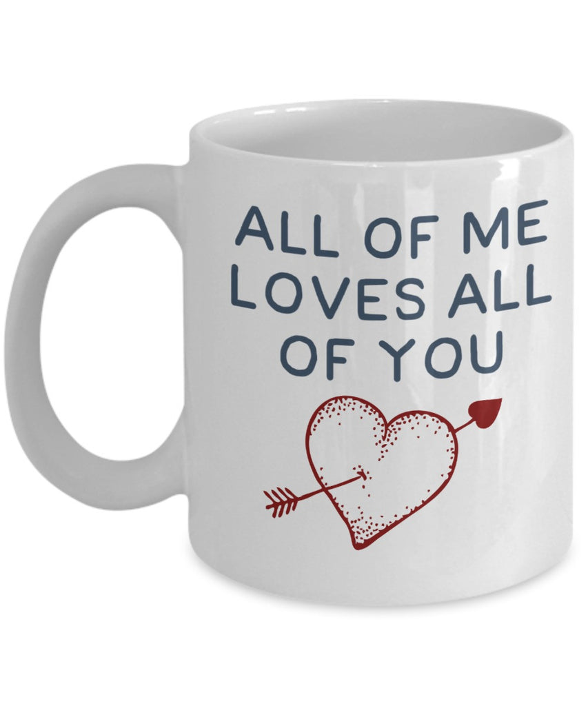 Love Mug - All of Me Loves All of You - 11 oz Gift Mug