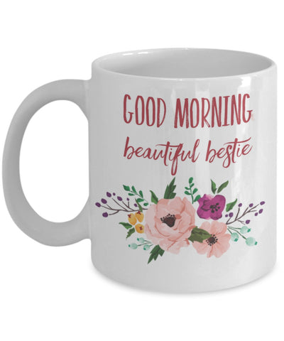 Friendship Mug - Good Morning Beautiful Bestie - 11 oz Gift Mug