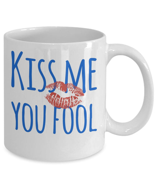 Love Mug - Kiss Me You Fool - 11 oz Gift Mug