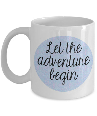 Inspire Mug - Let the Adventure Begin - 11 oz Gift Mug