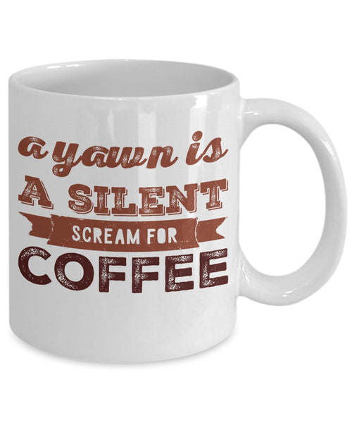 Coffee Lovers Gift - A Yawn is a Silent Scream for Coffee - 11 oz Gift Mug