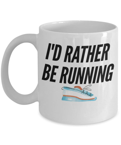Runners Mug - I'd Rather Be Running - 11 oz Gift Mug