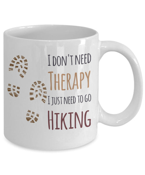 Hiking Mug - I Don't Need Therapy I Just Need To Go Hiking - 11 oz Gift Mug