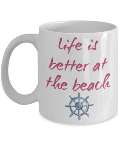 Beach Lovers Mug - Life Is Better At the Beach - 11 oz Gift Mug