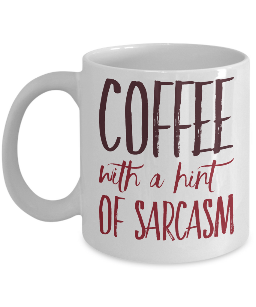 Coffee Lovers Mug - Coffee with a Hint of Sarcasm - 11 oz Gift Mug