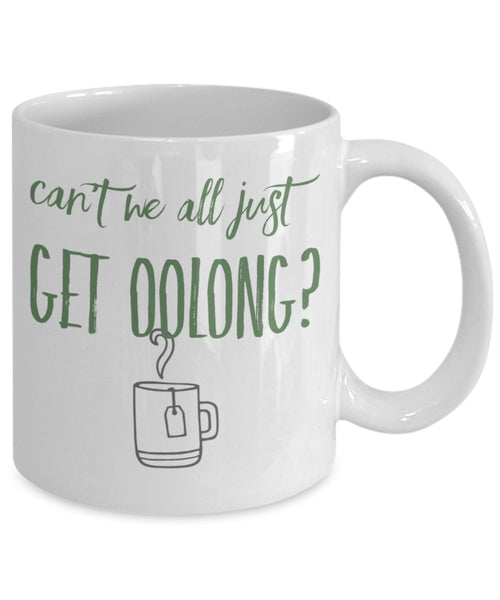 Tea Lovers Gift - Can't We All Just Get Oolong? - 11 oz Gift Mug