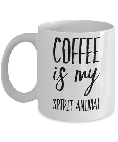 Coffee Lovers Mug - Coffee is my Spirit Animal - 11 oz Gift Mug
