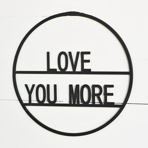 "Love You More 15"" Round Metal Sign"