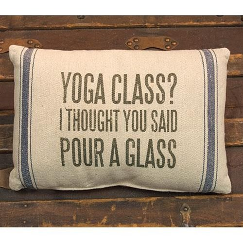 Yoga Class? I Thought You Said Pour a Glass - Wine Pillow