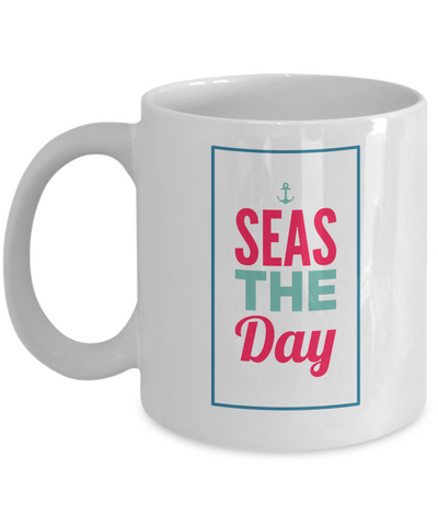 Nautical Mug - Seas The Day - 11 oz Gift Mug