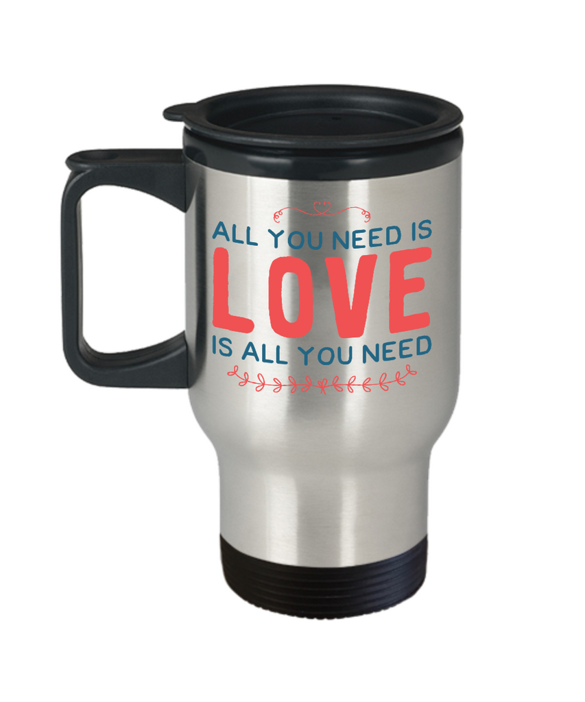 Love Mug - All You Need Is Love Is All You Need - 14 oz Travel Mug