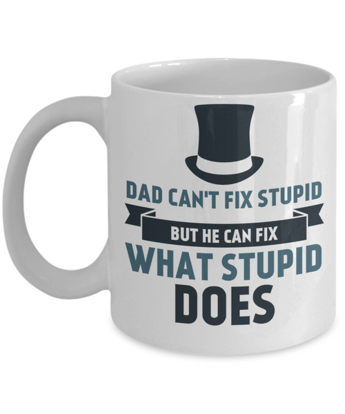 Dad Mug - Dad Can't Fix Stupid But He Can Fix What Stupid Does - 11 oz Gift Mug