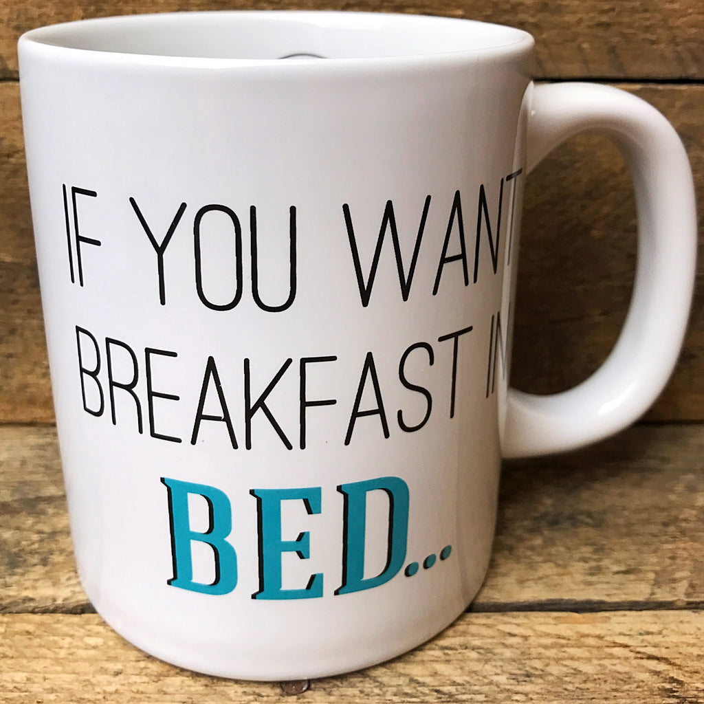 If You Want Breakfast in Bed, Sleep in the Kitchen - Humorous Mug