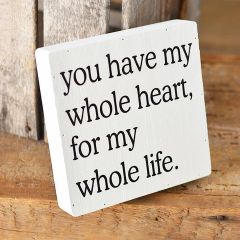 "You Have My Whole Heart, For My Whole Life 8"" Square Sign"