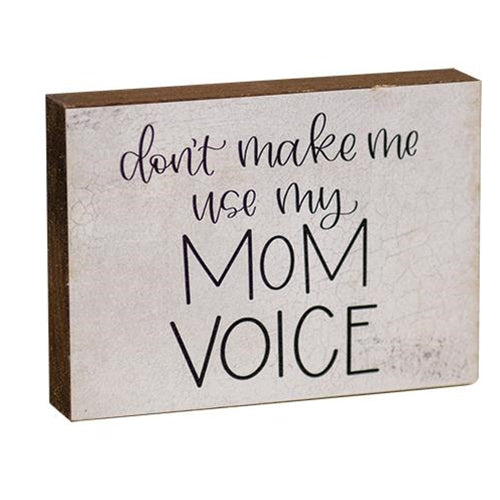 Don't Make Me Use My Mom Voice Small Block Sign