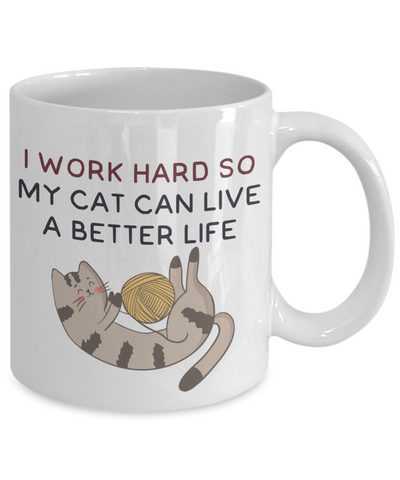 Cat Mug - I Work Hard So My Cat Can Live a Better Life - 11 oz Mug