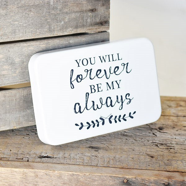 "You Will Forever Be My Always Tin Sign 11"" x 7"""