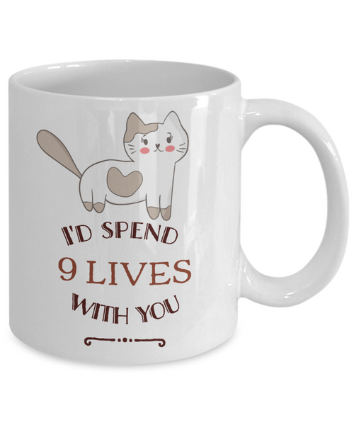 Cat Love Mug - I'd Spend 9 Lives With You - 11 oz Gift Mug