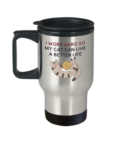 Cat Mug - I Work Hard So My Cat Can Have A Better Life - 14 oz Travel Mug