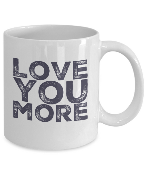 Love Mug - Love You More - 11 oz Gift Mug