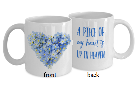 Memory Mug - Forget Me Not A Piece of My Heart is in Heaven - 11 oz Gift Mug