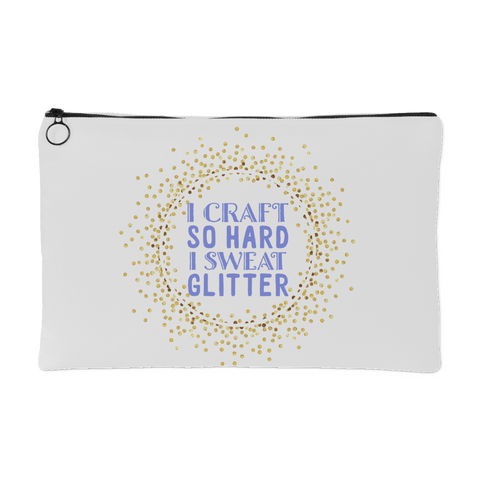 I Craft So Hard I Sweat Glitter Pouch