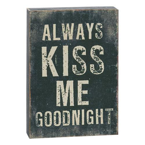 "Always Kiss Me Goodnight Distressed 5"" Block Sign"