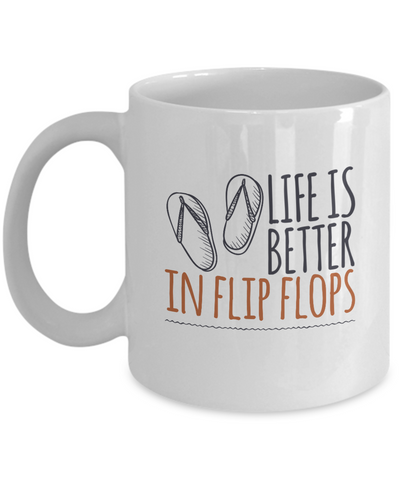 Beach Mug - Life is Better in Flip Flops - 11 oz Gift Mug