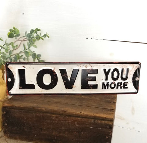 "Love You More - 16"" Street Sign"