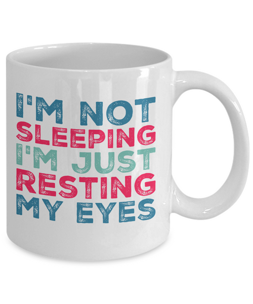 Humorous Mug - I'm Not Sleeping, I'm Just Resting My Eyes - 11 oz Gift Mug