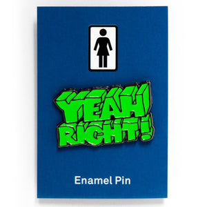 GIRL YEAH RIGHT ENAMEL PIN