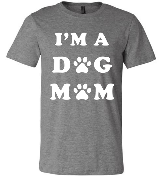 I'm A Dog Mom - Bella + Canvas Unisex Tee