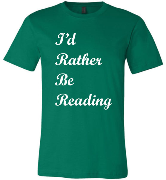 I'd Rather Be Reading - Bella + Canvas Unisex Tee