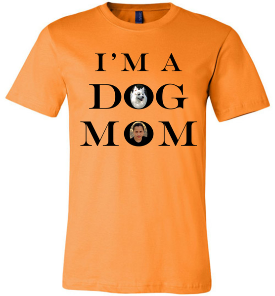 I'm A Dog Mom - Bella + Canvas Unisex Tee - Send us your dog and dog mom photo's and we will print them for your very own unique tee