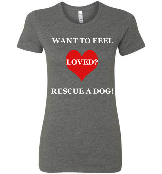 Want To Feel Loved? Rescue A Dog! - Bella Ladies Tee