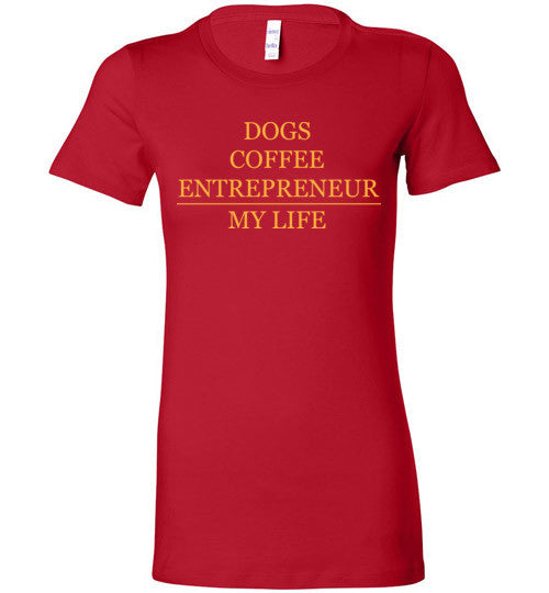 Dogs Coffee Entrepreneur - Bella Ladies Tee