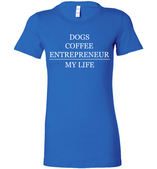 Dogs, Coffee, Entrepreneur - Bella Ladies Tee