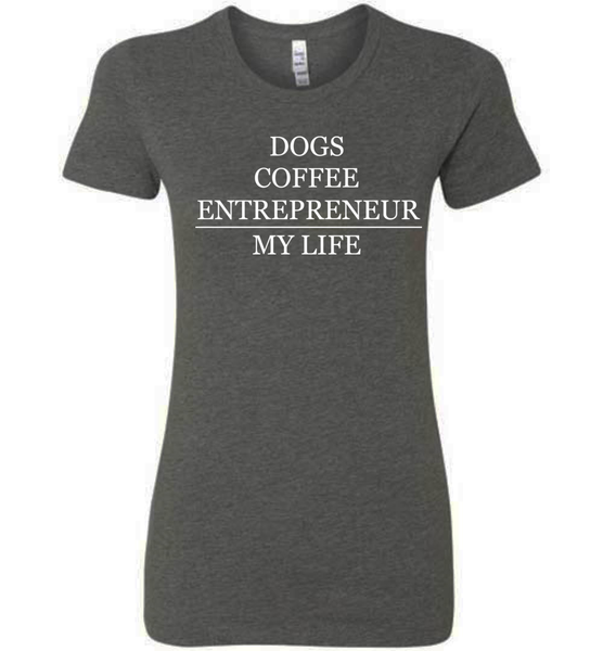 Dogs, Coffee, Entrepreneur - My Life - Bella Ladies Tee