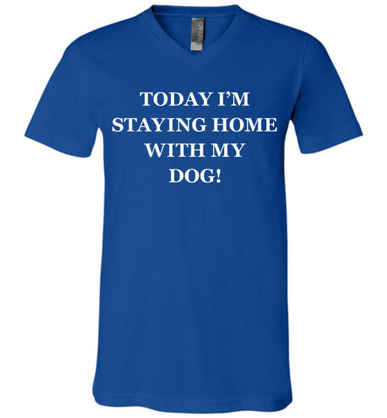 Today I'm Staying Home With My Dog - Canvas Unisex V-Neck Tee