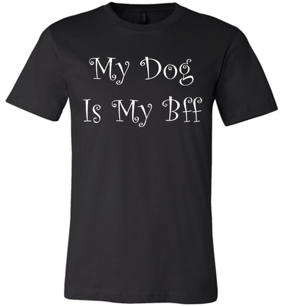 My Dog Is My Bff - Bella + Canvas Unisex Tee - Made In The U.S.A.