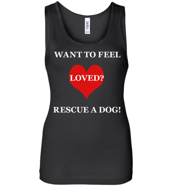 Want To Feel Loved? Rescue A Dog! - Ladies Bella Wide Strap Tank