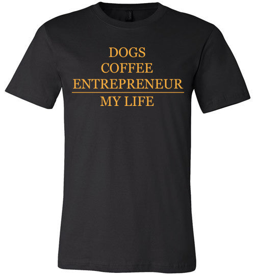 Dogs, Coffee, Entrepreneur, My Life - Canvas Unisex Tee