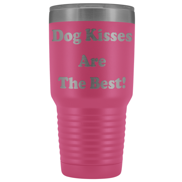 Dog Kisses Are The Best!  30 oz. Tumbler