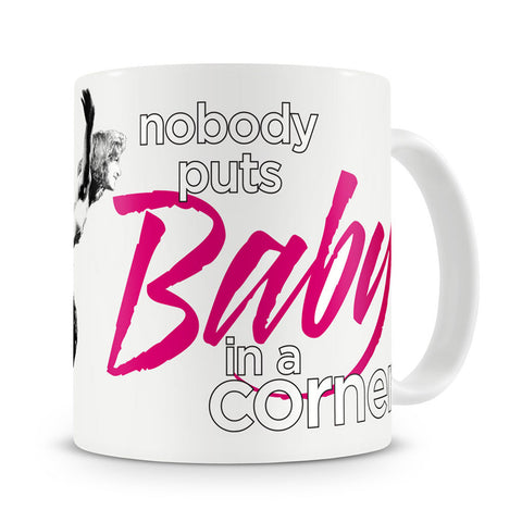 Dirty Dancing Nobody puts Baby in a Corner Mug slogan