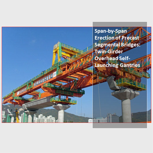 Span-by-Span Erection of Precast Segmental Bridges: Twin-Girder Overhead Self-Launching Gantries