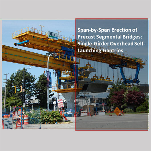 Span-by-Span Erection of Precast Segmental Bridges: Single-Girder Overhead Self-Launching Gantries