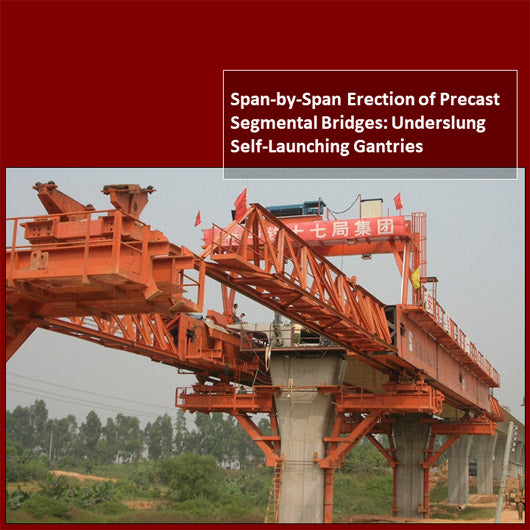 Span-by-Span Erection of Precast Segmental Bridges: Underslung Self-Launching Gantries