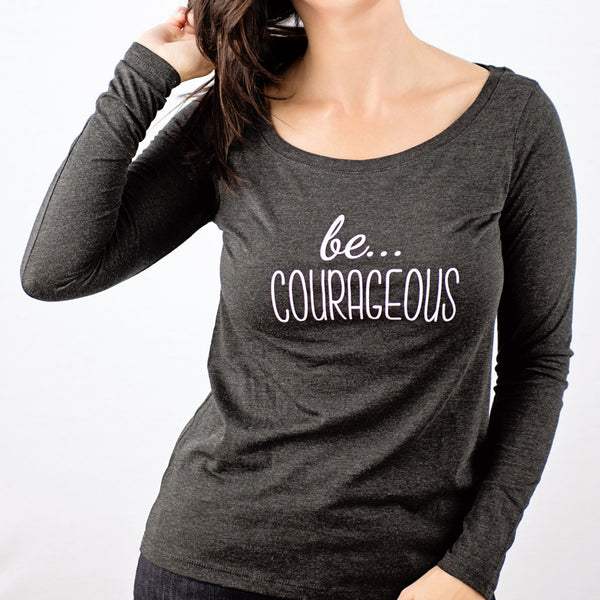 be... COURAGEOUS long sleeve