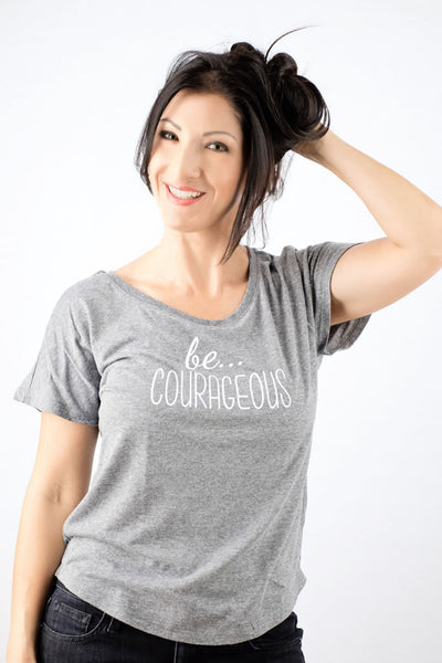 be... COURAGEOUS Tee